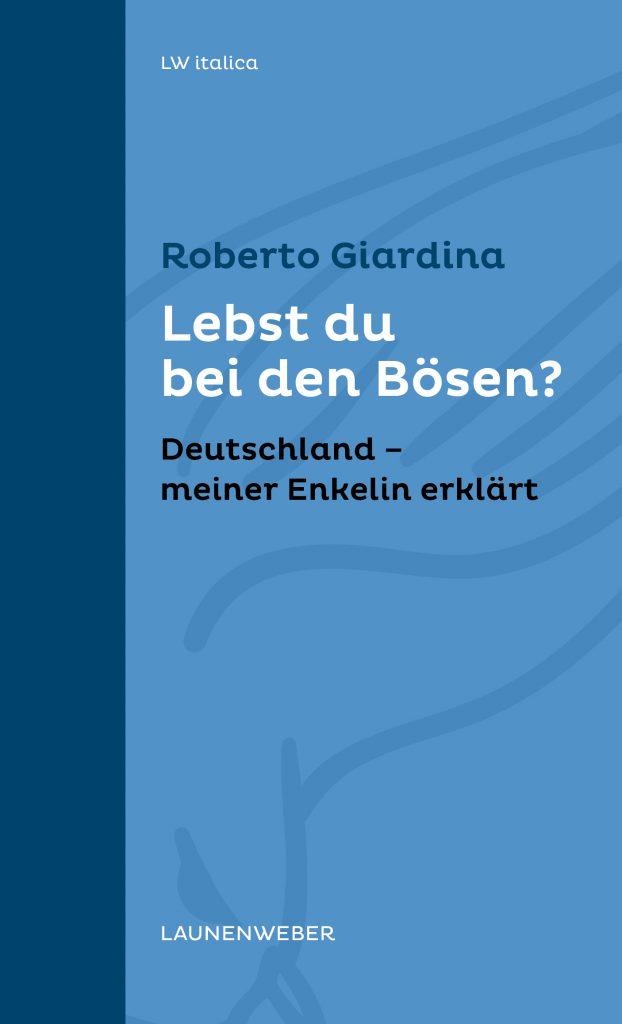 Roberto Giardina: Lebst du bei den Bösen? Deutschland – meiner Enkelin erklärt ©Launenweber